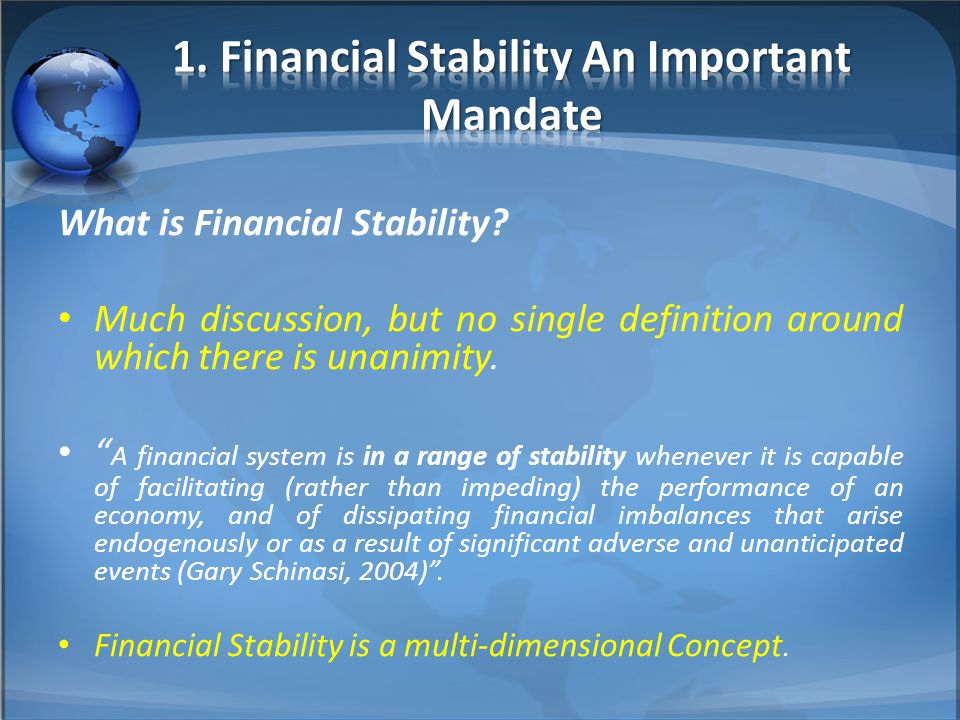 """What is Financial Stability? Much discussion, but no single definition around which there is unanimity. """" A financial system is in a range of stabilit"""