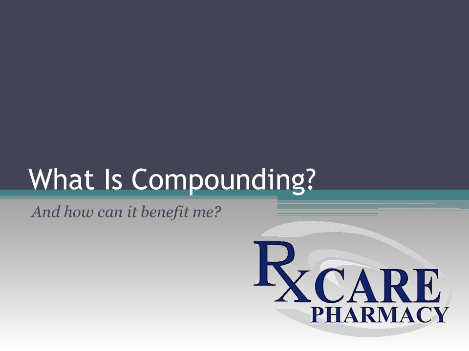 What Is Compounding? And how can it benefit me?