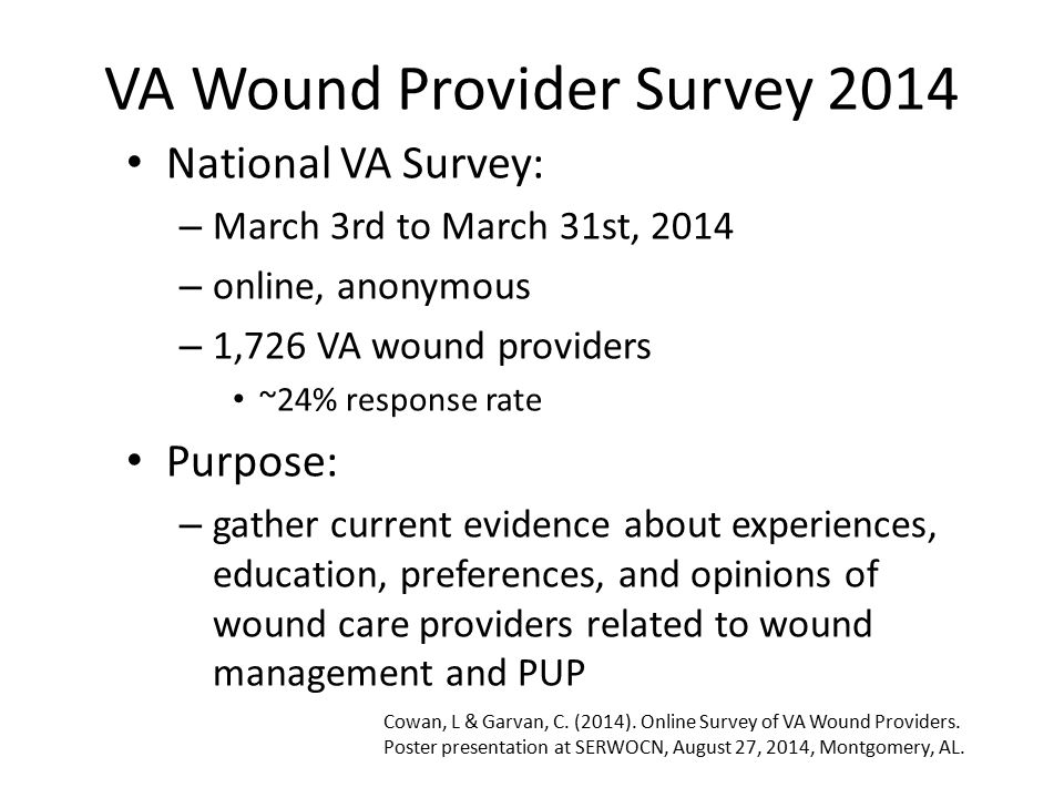 VA Wound Provider Survey 2014 National VA Survey: – March 3rd to March 31st, 2014 – online, anonymous – 1,726 VA wound providers ~24% response rate Pu