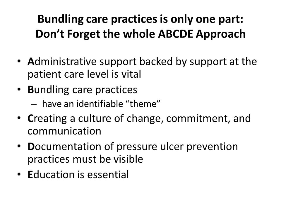 Bundling care practices is only one part: Don't Forget the whole ABCDE Approach Administrative support backed by support at the patient care level is