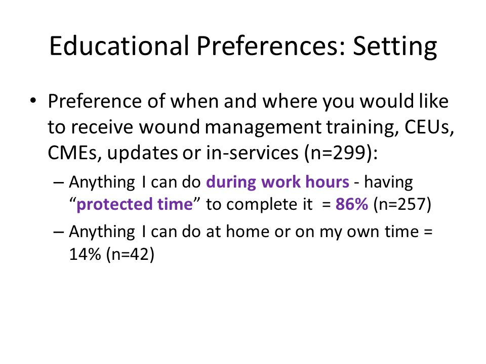 Educational Preferences: Setting Preference of when and where you would like to receive wound management training, CEUs, CMEs, updates or in-services