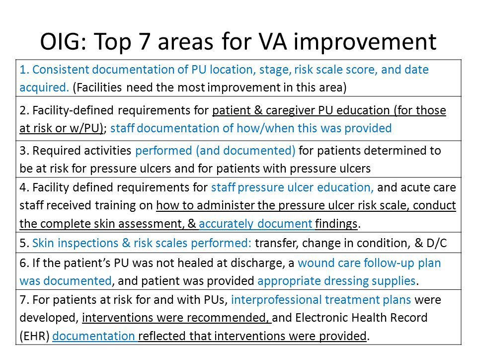 OIG: Top 7 areas for VA improvement 1. Consistent documentation of PU location, stage, risk scale score, and date acquired. (Facilities need the most