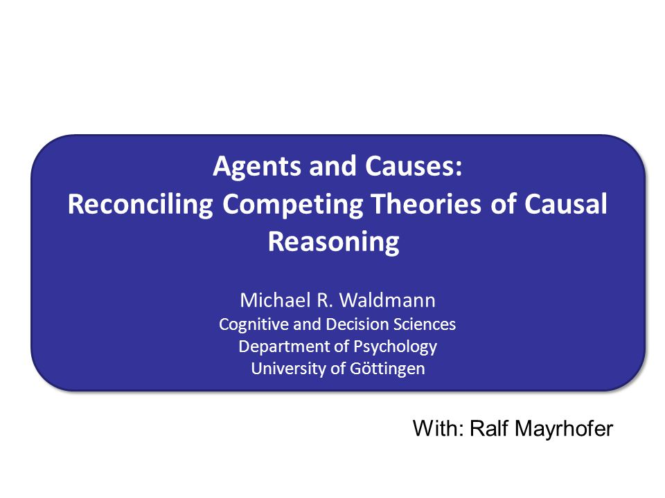 Agents and Causes: Reconciling Competing Theories of Causal Reasoning Michael R.