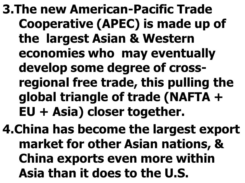 3.The new American-Pacific Trade Cooperative (APEC) is made up of the largest Asian & Western economies who may eventually develop some degree of cros
