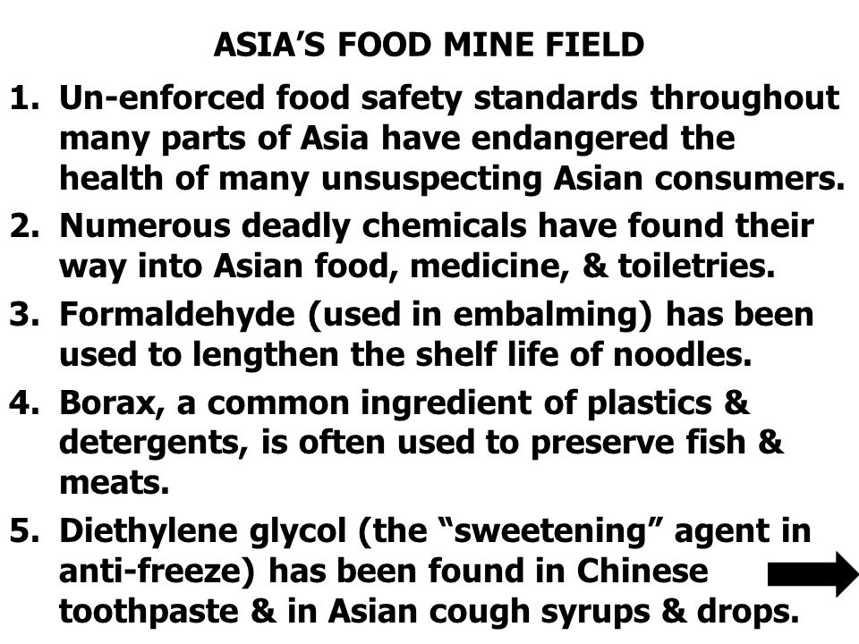 ASIA'S FOOD MINE FIELD 1.Un-enforced food safety standards throughout many parts of Asia have endangered the health of many unsuspecting Asian consumers.