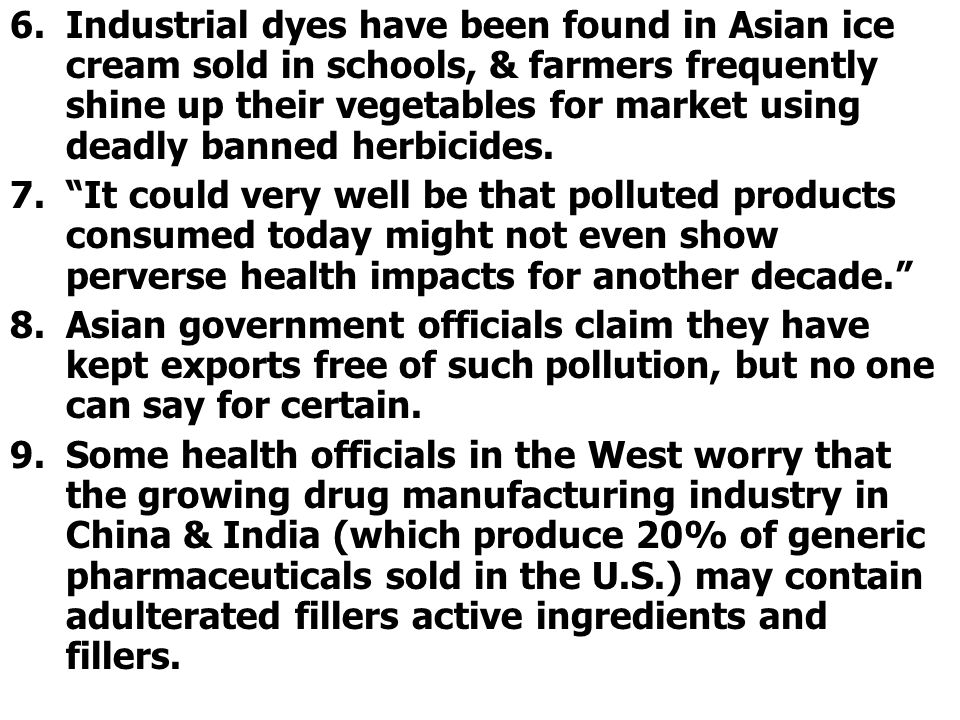 6.Industrial dyes have been found in Asian ice cream sold in schools, & farmers frequently shine up their vegetables for market using deadly banned he