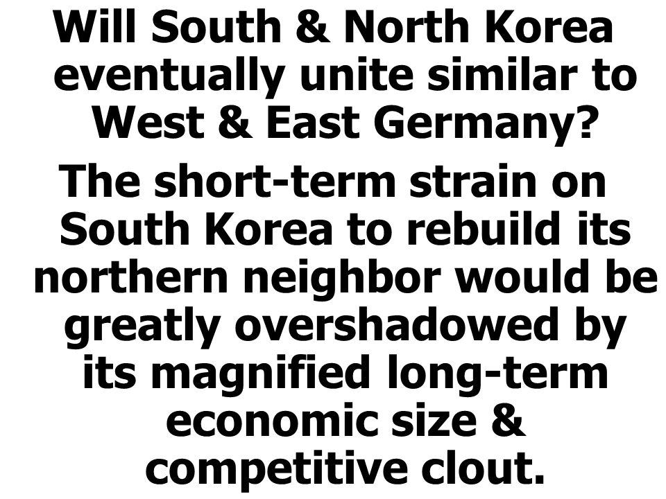 Will South & North Korea eventually unite similar to West & East Germany? The short-term strain on South Korea to rebuild its northern neighbor would