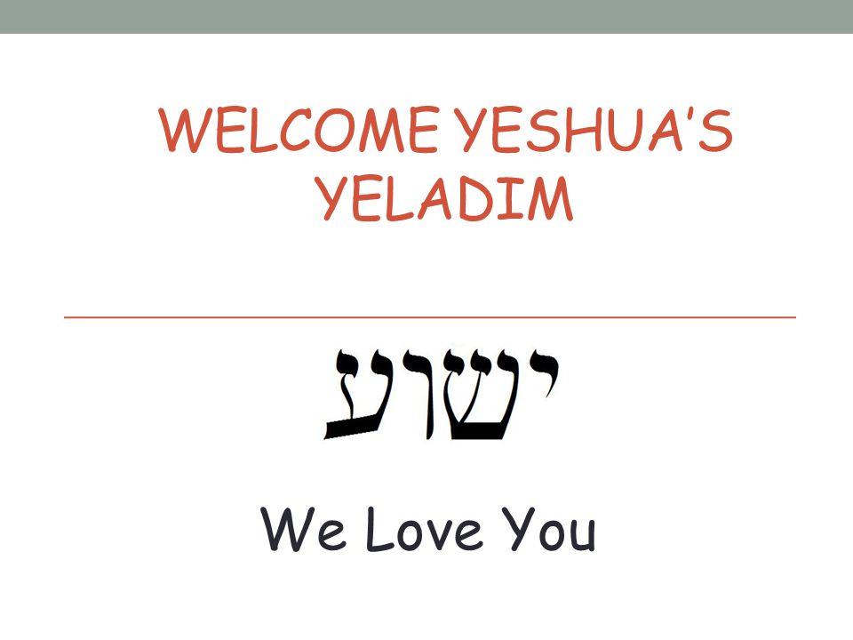 WELCOME YESHUA'S YELADIM We Love You