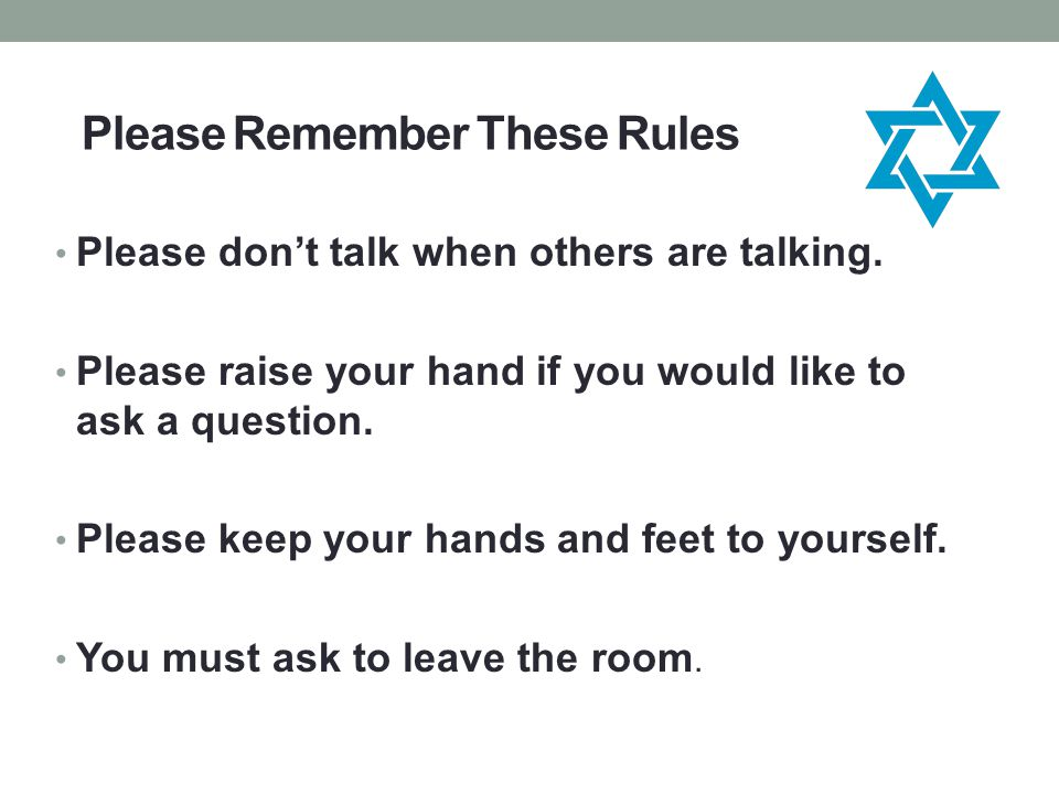Please Remember These Rules Please don't talk when others are talking.