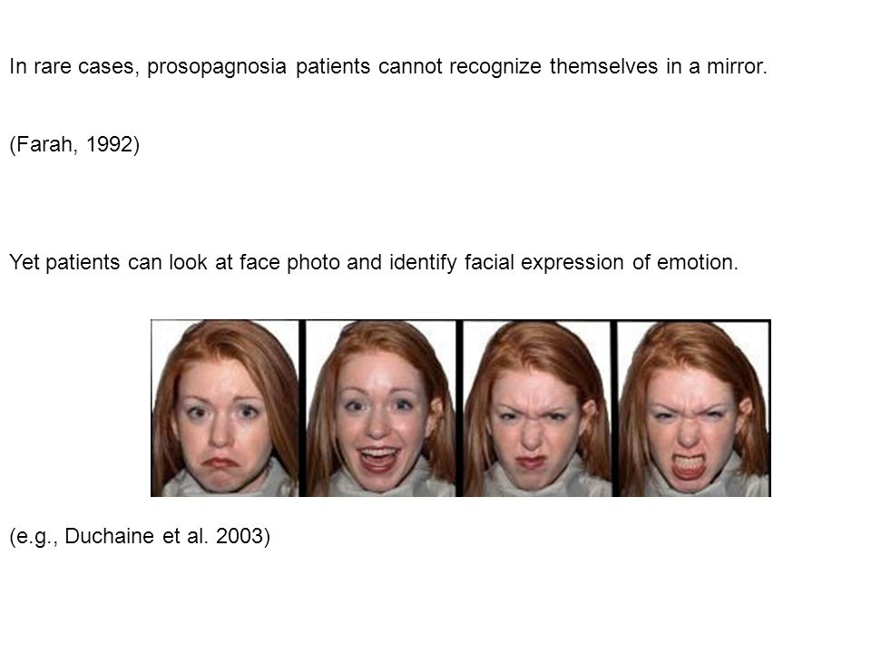 In rare cases, prosopagnosia patients cannot recognize themselves in a mirror.