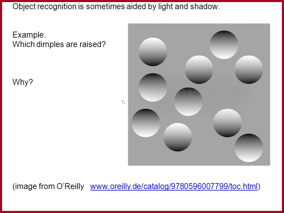 Object recognition is sometimes aided by light and shadow.