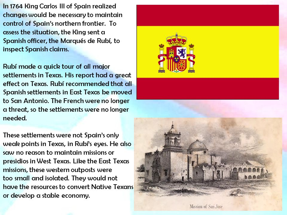 In 1764 King Carlos III of Spain realized changes would be necessary to maintain control of Spain's northern frontier.