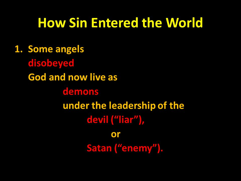 """How Sin Entered the World 1.Some angels disobeyed God and now live as demons under the leadership of the devil (""""liar""""), or Satan (""""enemy"""")."""