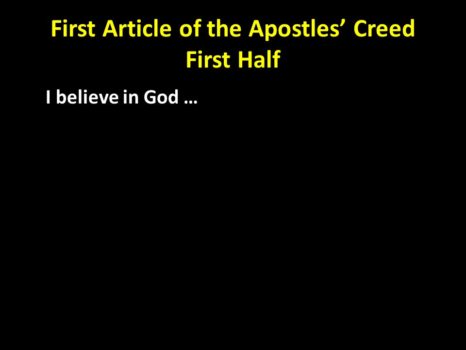 First Article of the Apostles' Creed First Half I believe in God …