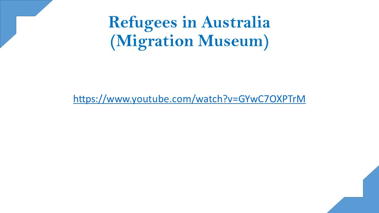 Refugees in Australia (Migration Museum) https://www.youtube.com/watch?v=GYwC7OXPTrM