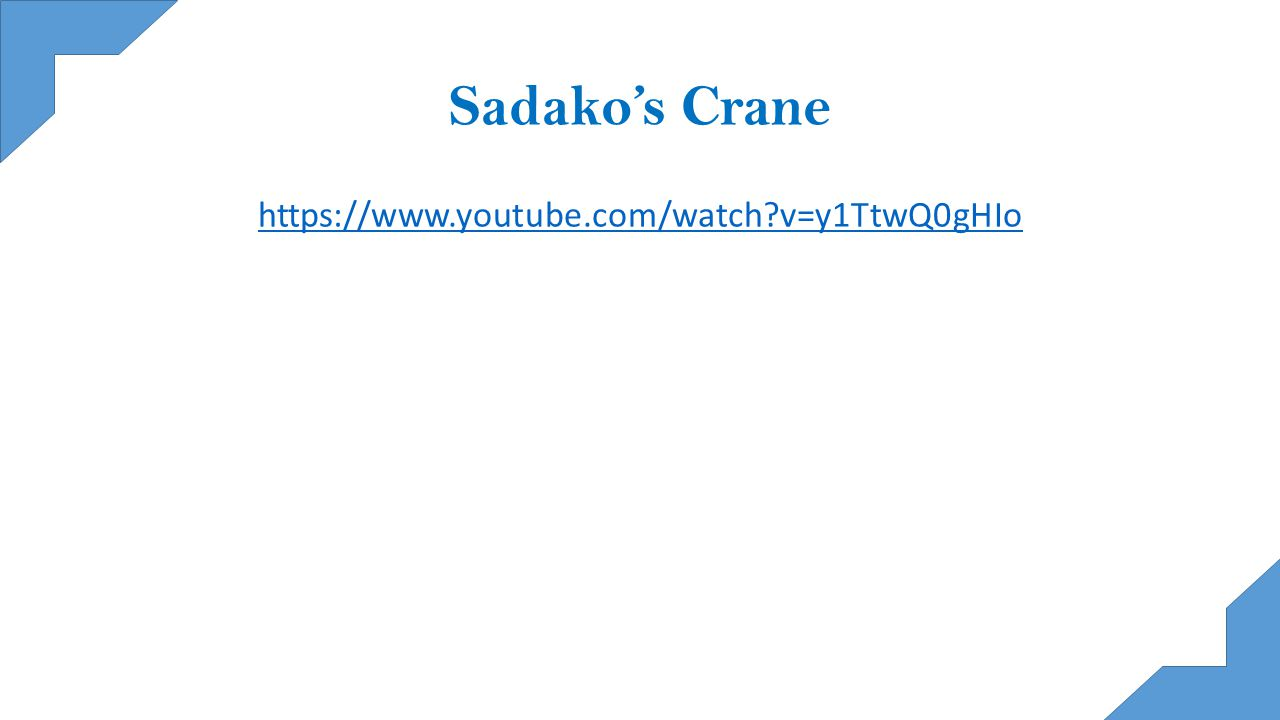 Sadako's Crane https://www.youtube.com/watch v=y1TtwQ0gHIo