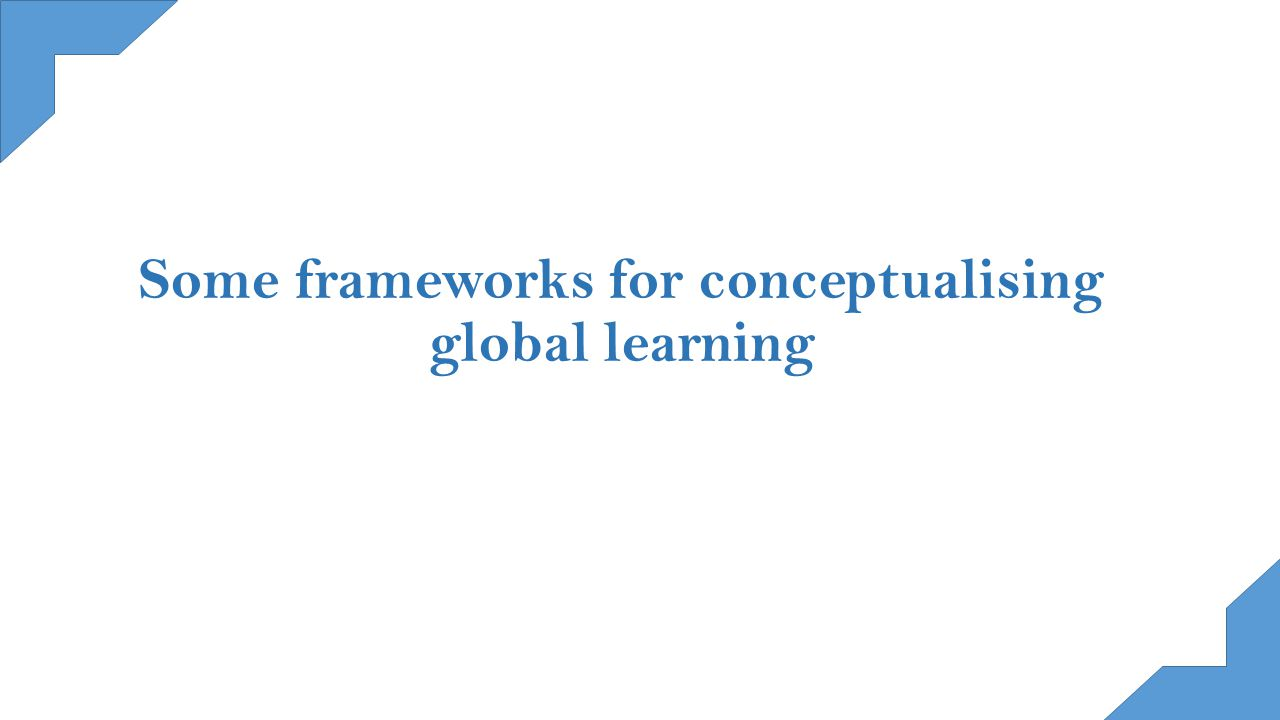 Some frameworks for conceptualising global learning