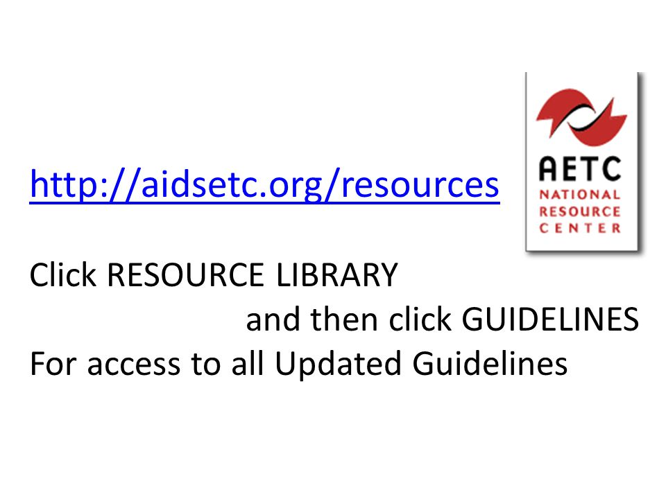 http://aidsetc.org/resources Click RESOURCE LIBRARY and then click GUIDELINES For access to all Updated Guidelines
