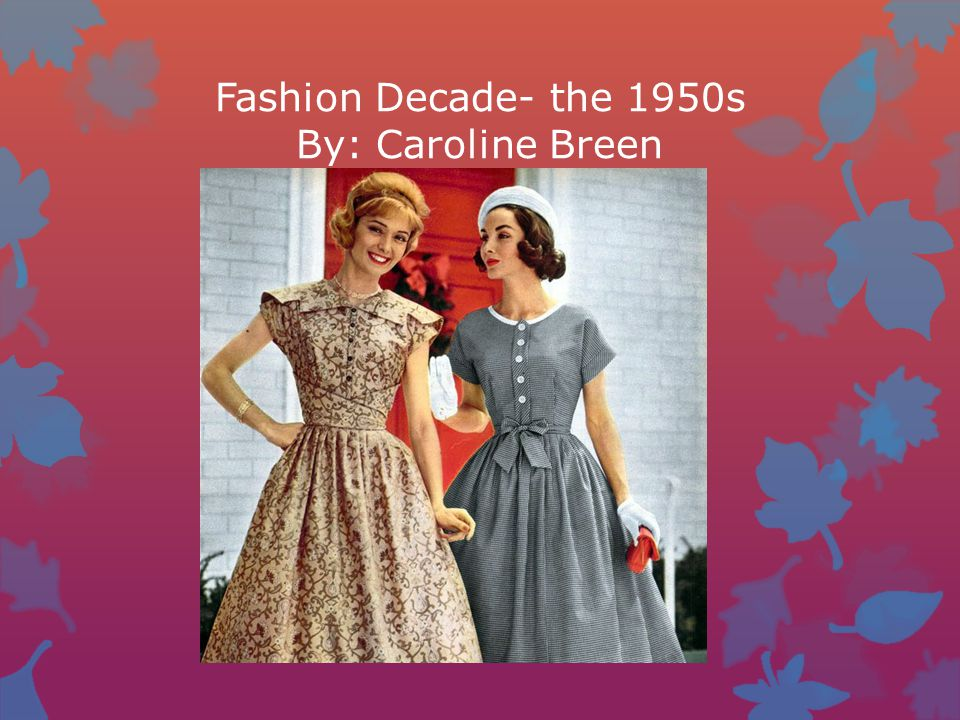 Fashion Decade- the 1950s By: Caroline Breen