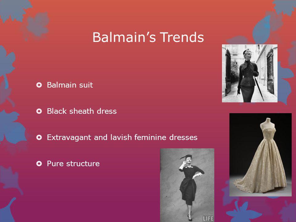 Balmain's Trends  Balmain suit  Black sheath dress  Extravagant and lavish feminine dresses  Pure structure