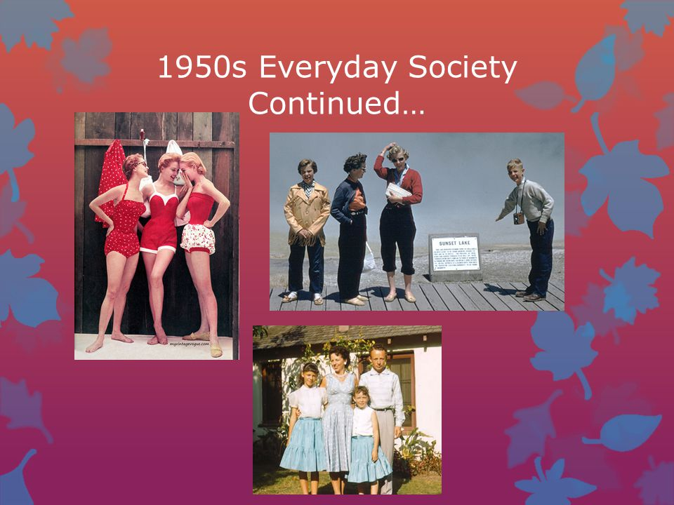 1950s Everyday Society Continued…