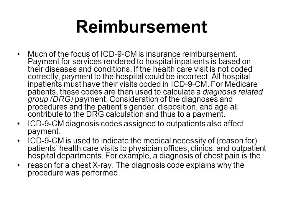Reimbursement Much of the focus of ICD-9-CM is insurance reimbursement.