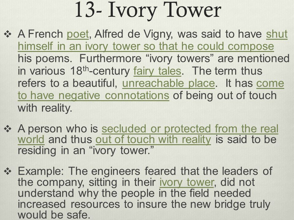 13- Ivory Tower  A French poet, Alfred de Vigny, was said to have shut himself in an ivory tower so that he could compose his poems.