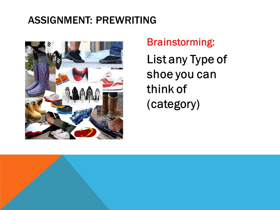 Brainstorming: List any Type of shoe you can think of (category) ASSIGNMENT: PREWRITING
