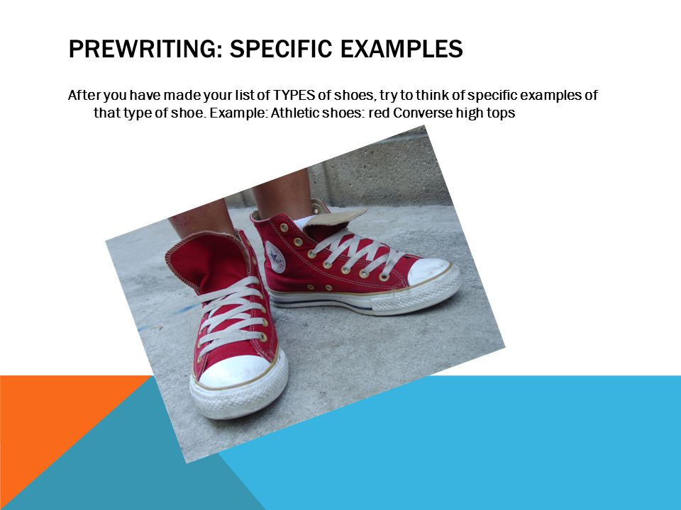 PREWRITING: SPECIFIC EXAMPLES After you have made your list of TYPES of shoes, try to think of specific examples of that type of shoe. Example: Athlet