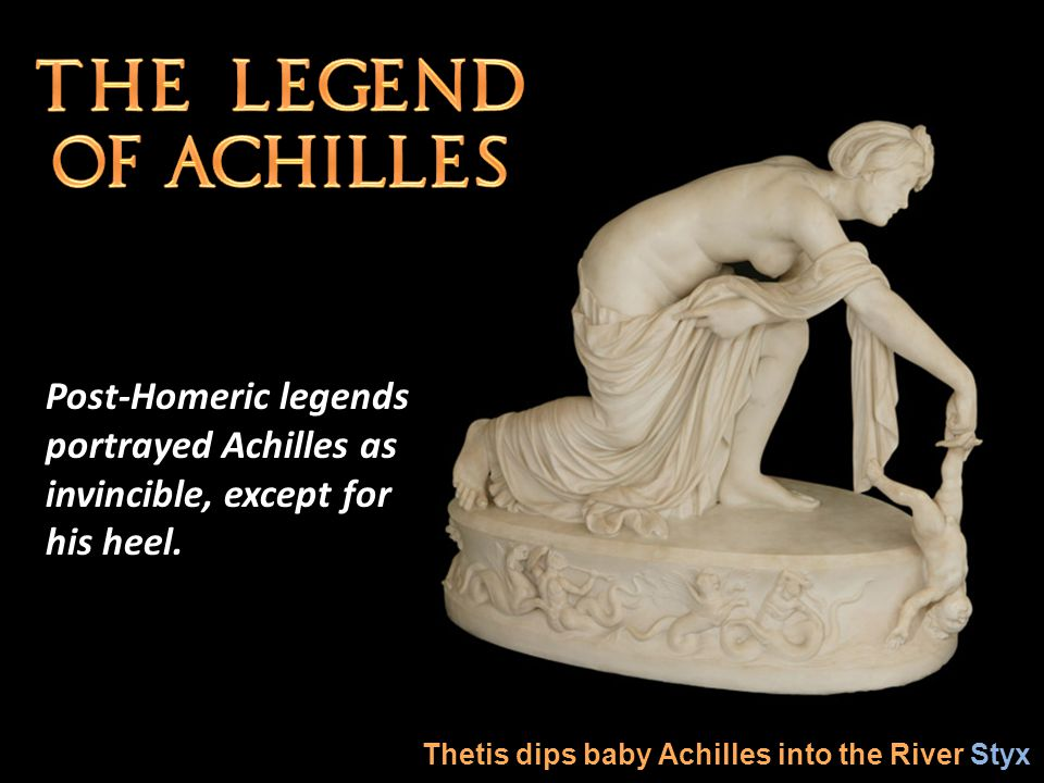 Post-Homeric legends portrayed Achilles as invincible, except for his heel.