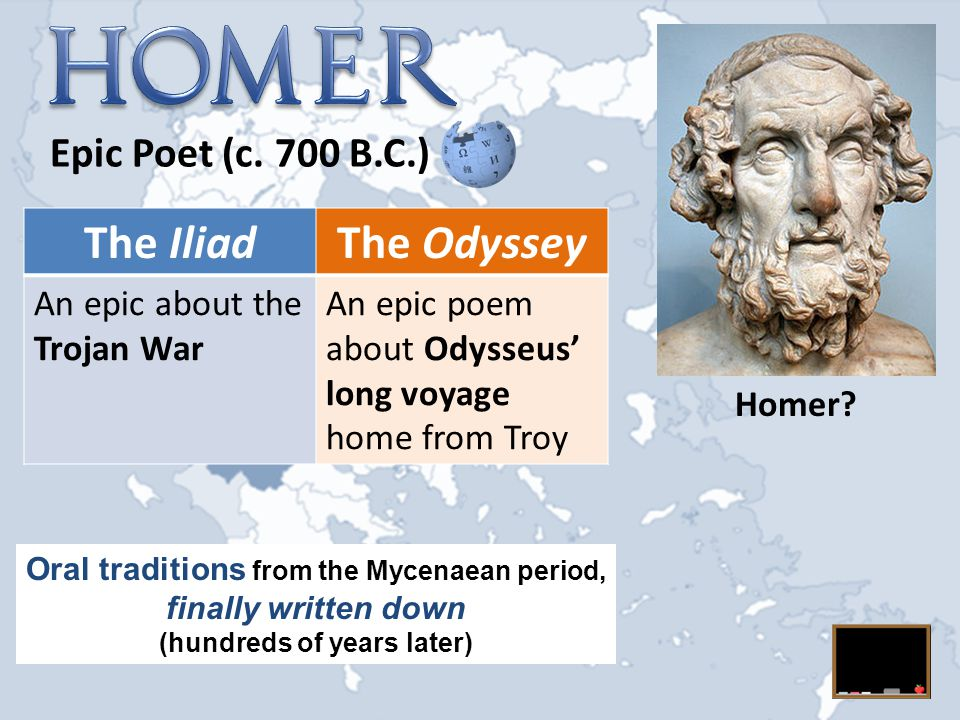 Epic Poet (c. 700 B.C.) Homer? The IliadThe Odyssey An epic about the Trojan War An epic poem about Odysseus' long voyage home from Troy Oral traditio