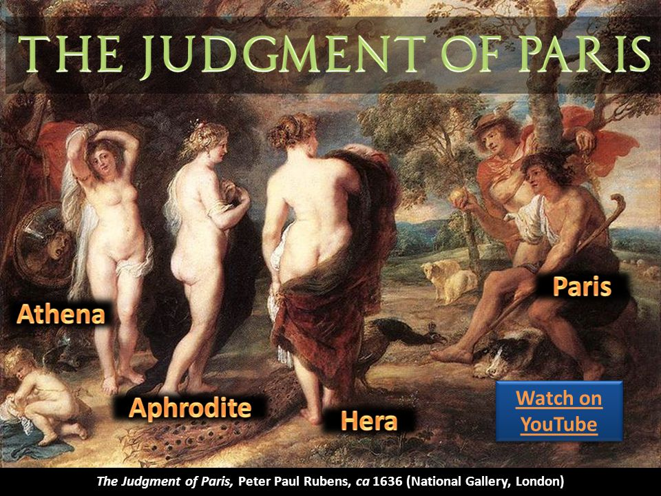 The Judgment of Paris, Peter Paul Rubens, ca 1636 (National Gallery, London) Watch on YouTube Watch on YouTube