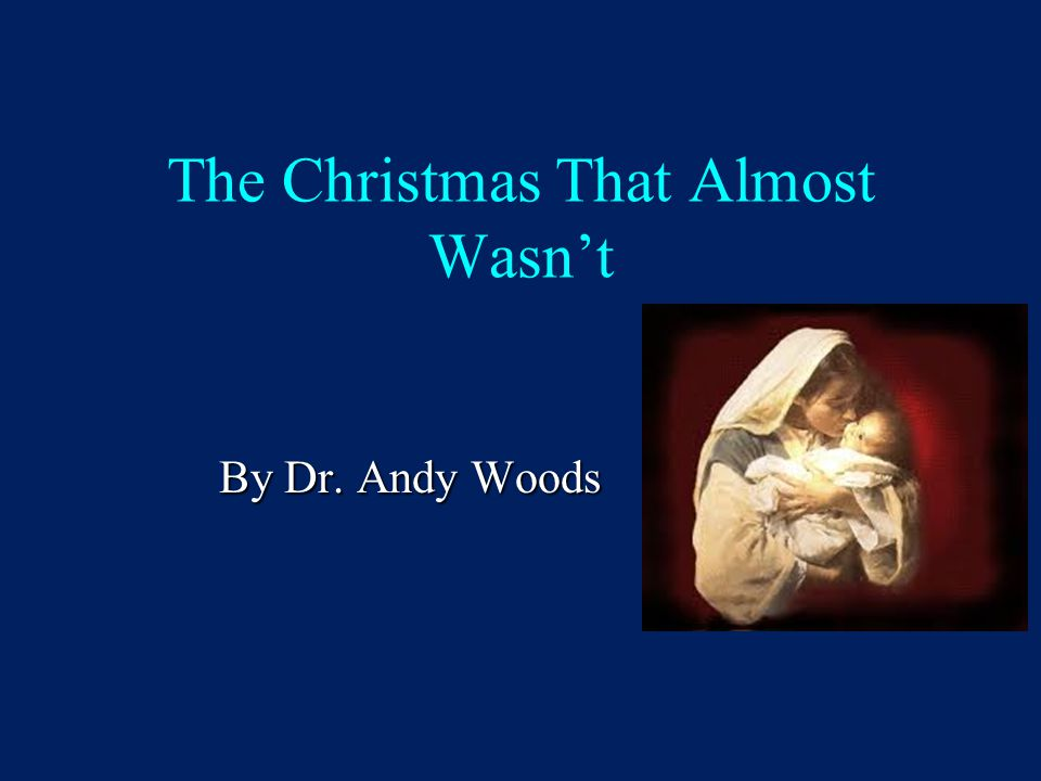 The Christmas That Almost Wasn't By Dr. Andy Woods