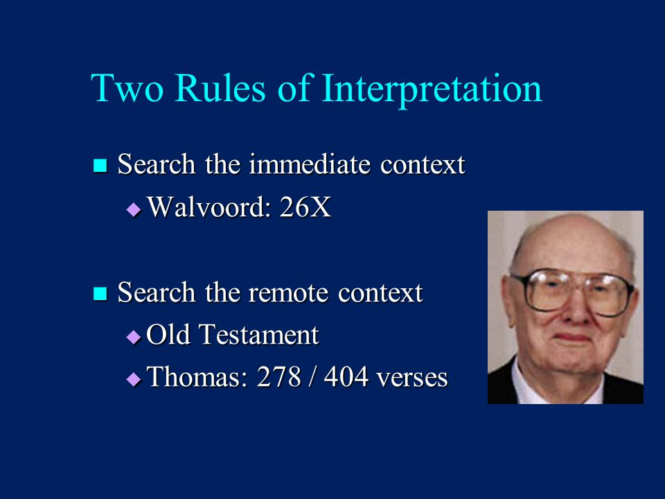 Two Rules of Interpretation Search the immediate context Search the immediate context  Walvoord: 26X Search the remote context Search the remote cont