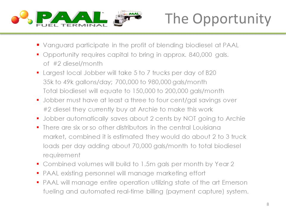 The Opportunity  Vanguard participate in the profit of blending biodiesel at PAAL  Opportunity requires capital to bring in approx. 840,000 gals. of