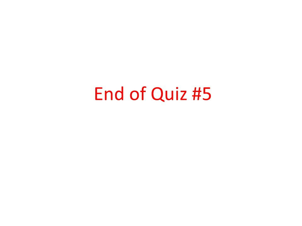 End of Quiz #5