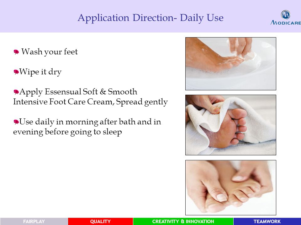 FAIRPLAYQUALITYCREATIVITY & INNOVATIONTEAMWORK Application Direction- Daily Use Wash your feet Wipe it dry Apply Essensual Soft & Smooth Intensive Foot Care Cream, Spread gently Use daily in morning after bath and in evening before going to sleep