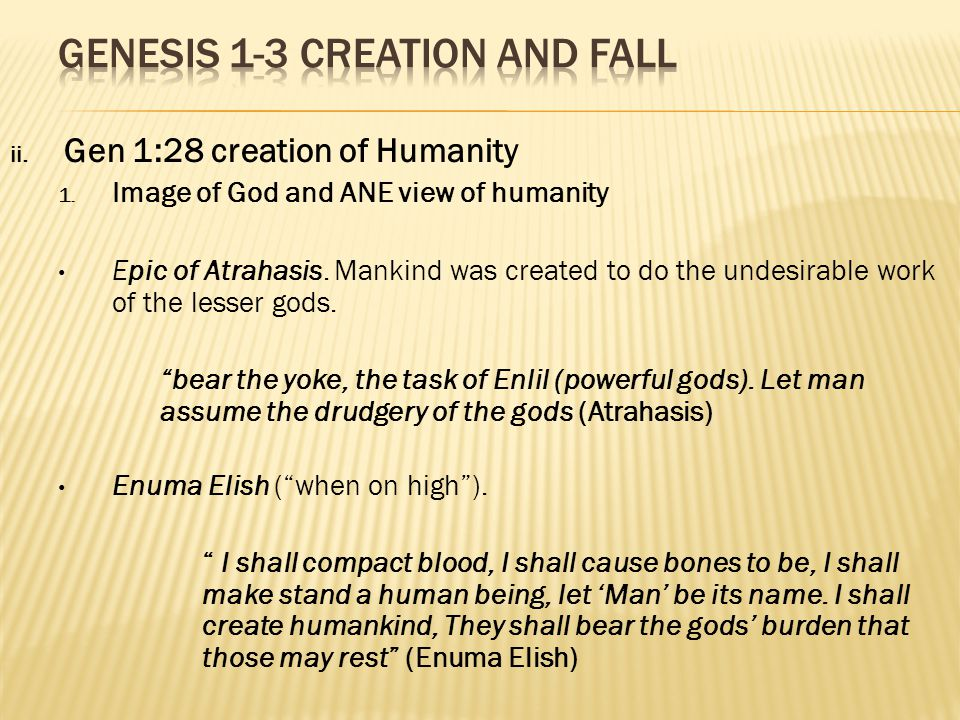ii. Gen 1:28 creation of Humanity 1. Image of God and ANE view of humanity Epic of Atrahasis.
