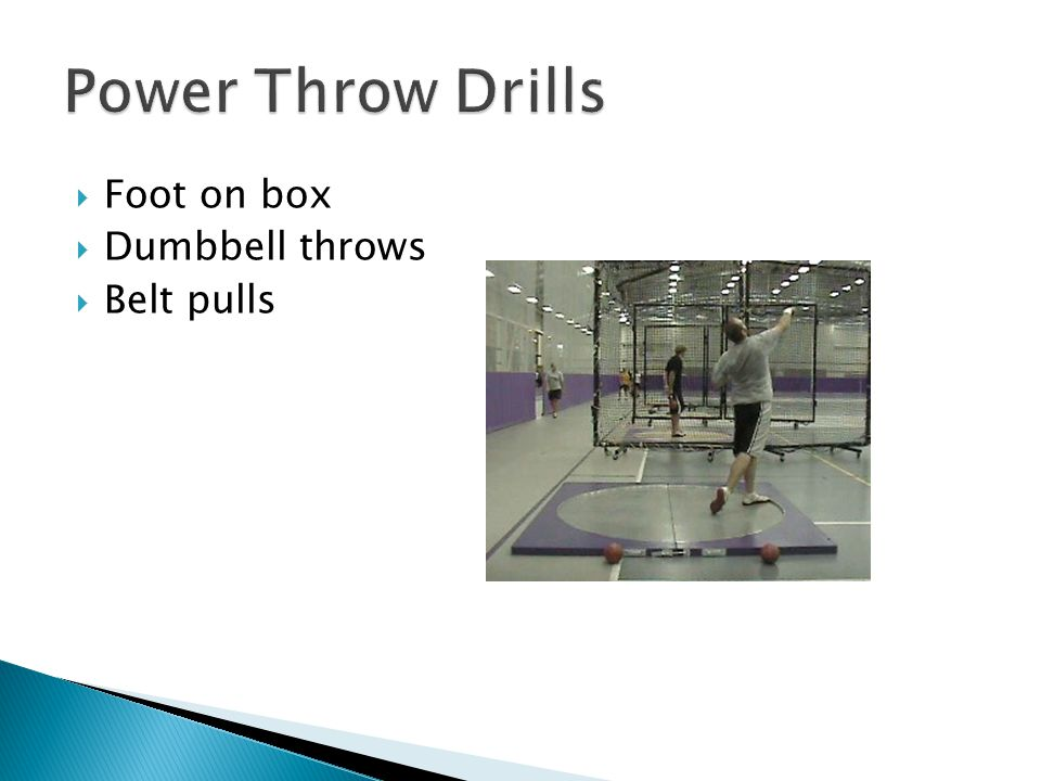  Foot on box  Dumbbell throws  Belt pulls