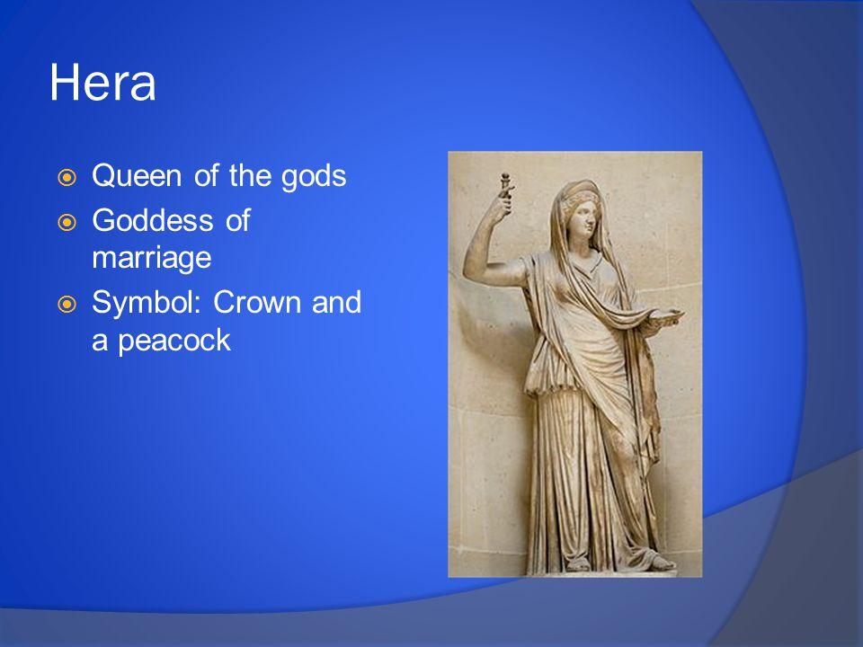 Hera  Queen of the gods  Goddess of marriage  Symbol: Crown and a peacock