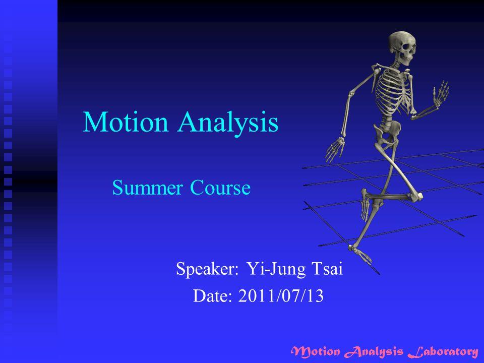 Motion Analysis Summer Course Speaker: Yi-Jung Tsai Date: 2011/07/13 Motion Analysis Laboratory