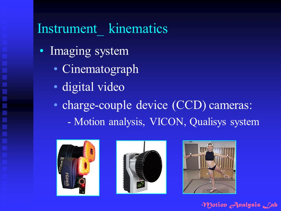 Motion Analysis Lab Instrument_ kinematics Imaging system Cinematograph digital video charge-couple device (CCD) cameras: - Motion analysis, VICON, Qu