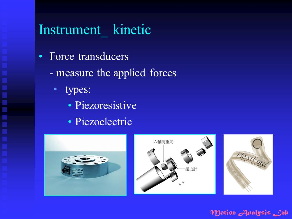 Motion Analysis Lab Instrument_ kinetic Force transducers - measure the applied forces types: Piezoresistive Piezoelectric
