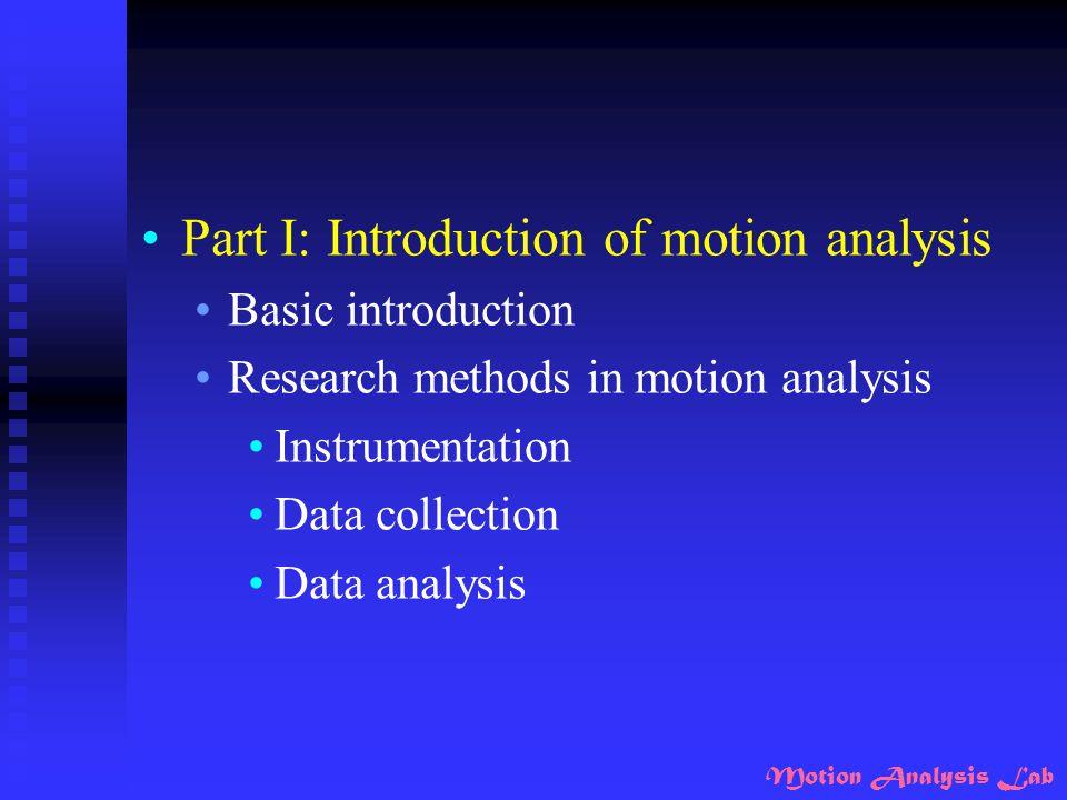 Motion Analysis Lab Steps of motion analysis Setting the purpose Choosing the instrumentation (kinematics, kinetic, EMG…..) Data collection Data analysis Results and interpretation