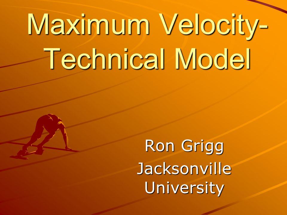 Maximum Velocity- Technical Model Ron Grigg Jacksonville University