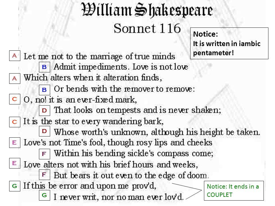 A B A B C C D D E F E F G G Notice: It ends in a COUPLET Notice: It is written in iambic pentameter!