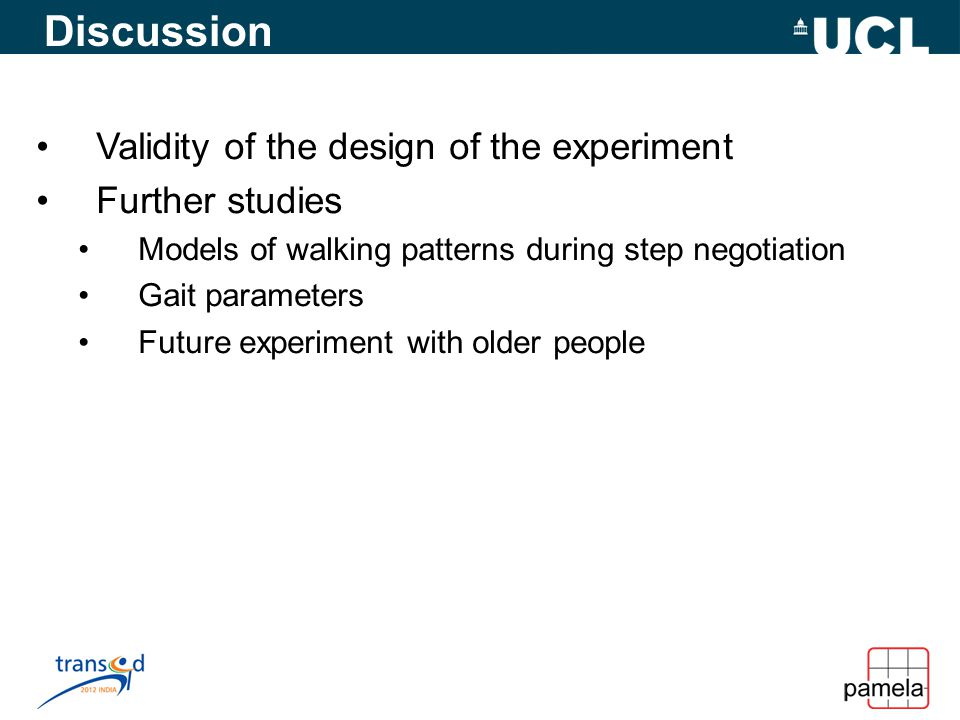 Discussion Validity of the design of the experiment Further studies Models of walking patterns during step negotiation Gait parameters Future experiment with older people