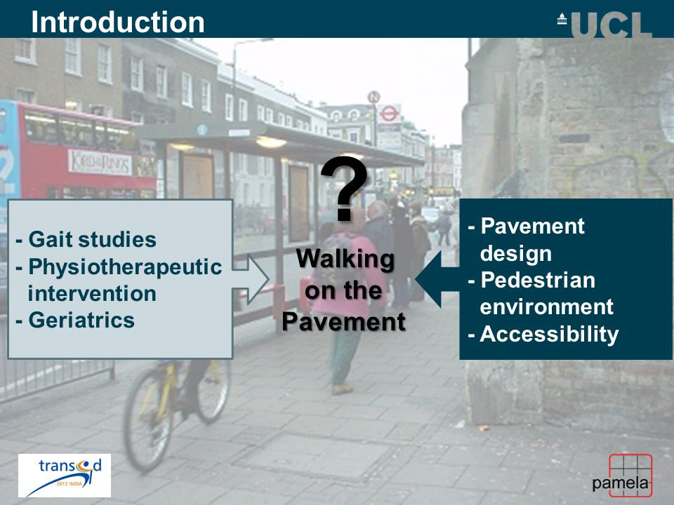 Introduction - Pavement design - Pedestrian environment - Accessibility - Gait studies - Physiotherapeutic intervention - Geriatrics .