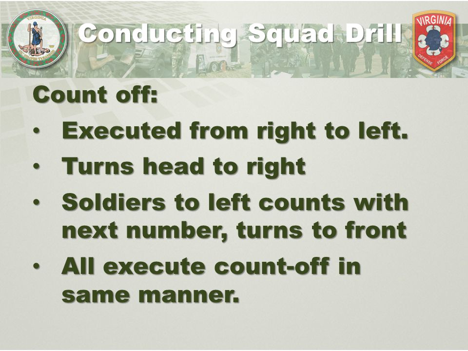 Conducting Squad Drill Count off: Executed from right to left. Executed from right to left. Turns head to right Turns head to right Soldiers to left c