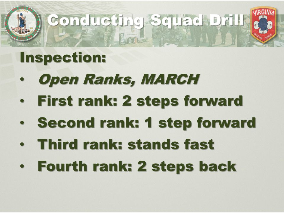 Conducting Squad Drill Inspection: Open Ranks, MARCH Open Ranks, MARCH First rank: 2 steps forward First rank: 2 steps forward Second rank: 1 step for